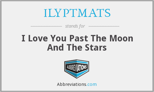 ILYPTMATS - I Love You Past The Moon And The Stars