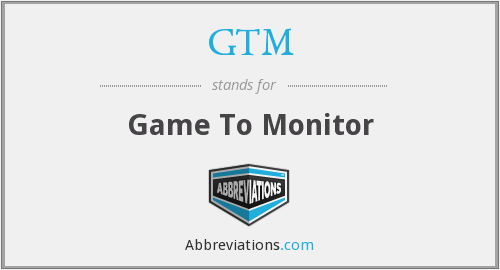 GTM - Game To Monitor