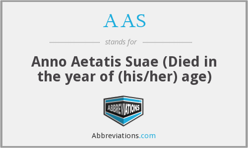 AAS - Anno Aetatis Suae (Died in the year of (his/her) age)