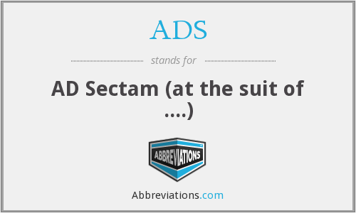 ADS - AD Sectam (at the suit of ....)
