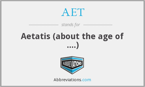 AET - Aetatis (about the age of ....)
