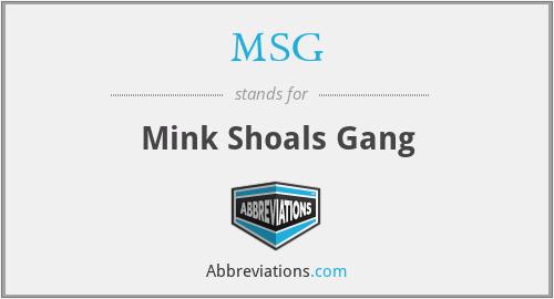 MSG - Mink Shoals Gang