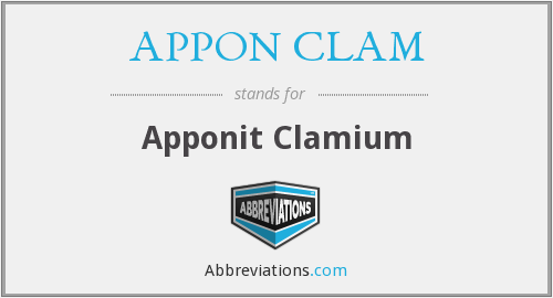 APPON CLAM - Apponit Clamium (he stands by, joins, or supports the claim)