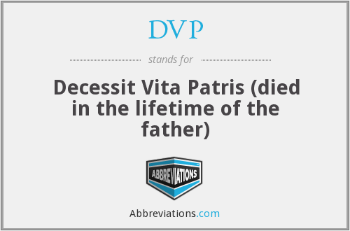 DVP - Decessit Vita Patris (died in the lifetime of the father)