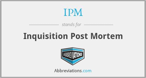 IPM - Inquisition Post Mortem