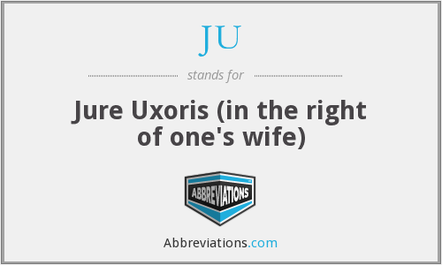 JU - Jure Uxoris (in the right of one's wife)