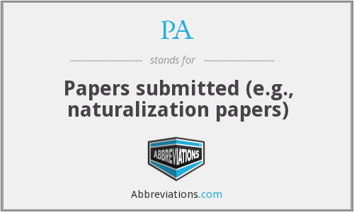 PA - Papers submitted (e.g., naturalization papers)