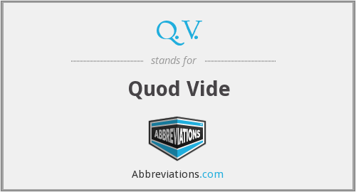 q.v. - quod vide (which see)