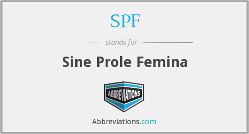 spf - sine prole femina (without daughters)