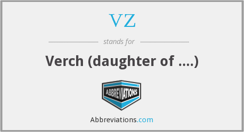 VZ - Verch (daughter of ....)
