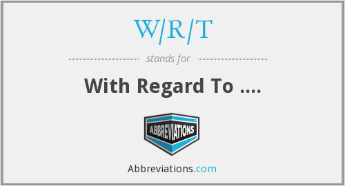 What does W/R/T stand for?