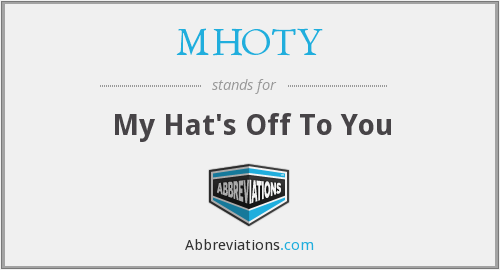 MHOTY - My Hat's Off To You