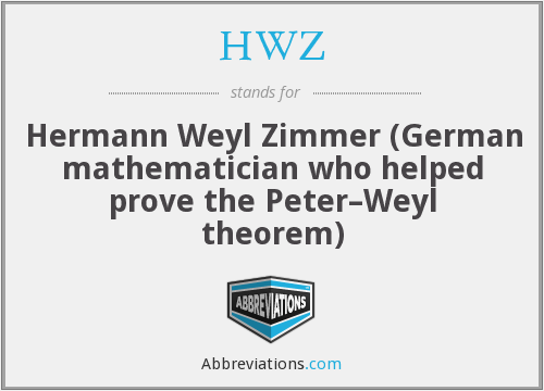 HWZ - Hermann Weyl Zimmer (German mathematician who helped prove the Peter–Weyl theorem)