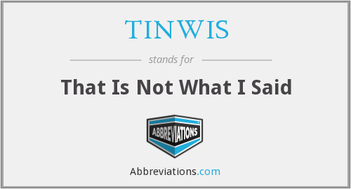 TINWIS - That Is Not What I Said