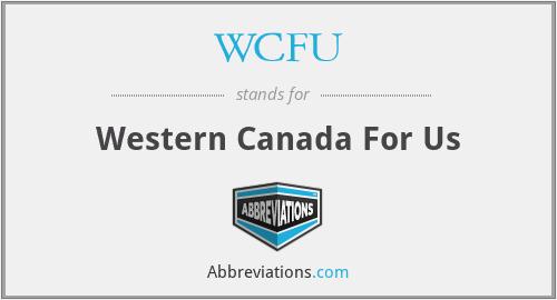 WCFU - Western Canada For Us