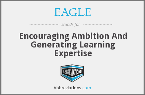 EAGLE - Encouraging Ambition And Generating Learning Expertise