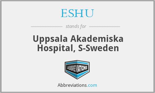 ESHU - Uppsala Akademiska Hospital, S-Sweden