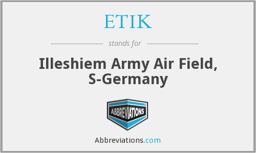 ETIK - Illeshiem Army Air Field, S-Germany