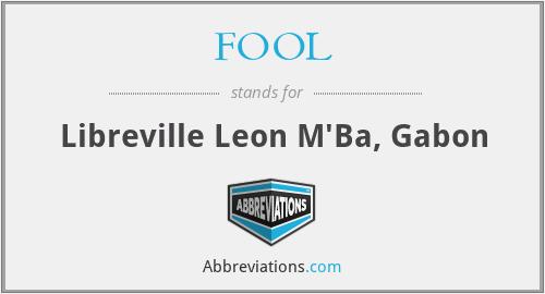 FOOL - Libreville Leon M'Ba, Gabon