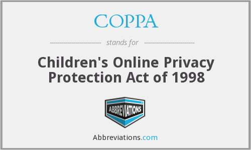 COPPA - Children's Online Privacy Protection Act of 1998