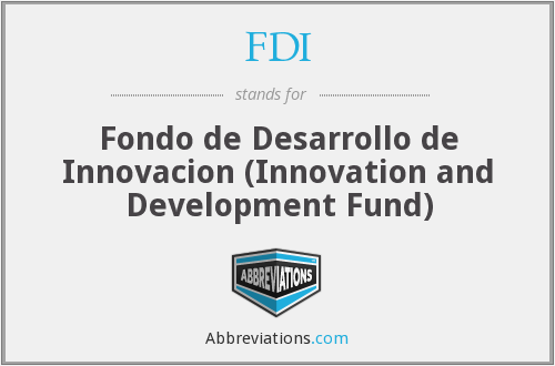 FDI - Fondo de Desarrollo de Innovacion (Innovation and Development Fund)
