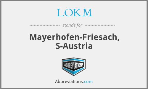 LOKM - Mayerhofen-Friesach, S-Austria