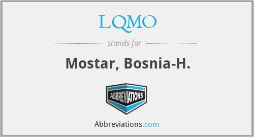 LQMO - Mostar, Bosnia-H.