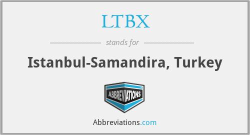 LTBX - Istanbul-Samandira, Turkey