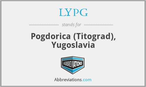 LYPG - Pogdorica (Titograd), Yugoslavia