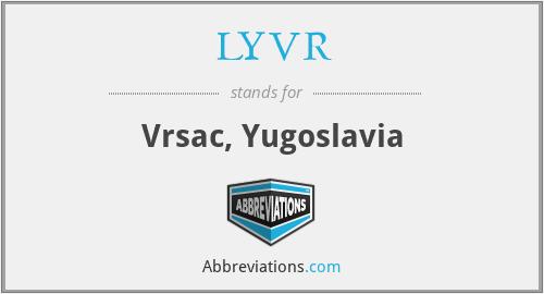 LYVR - Vrsac, Yugoslavia