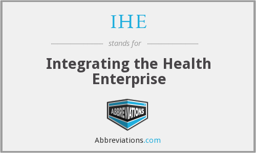 IHE - Integrating the Health Enterprise