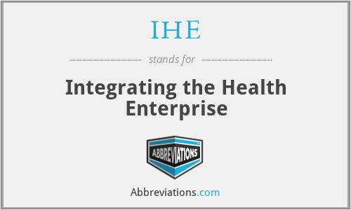 IHE - Integrating the Health Enterprise
