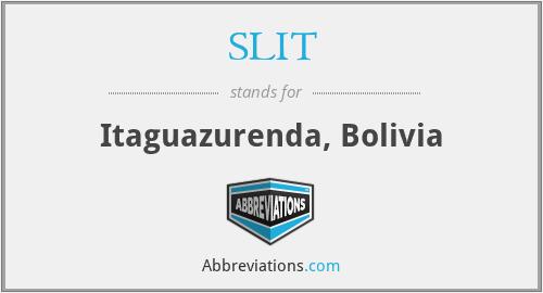 SLIT - Itaguazurenda, Bolivia
