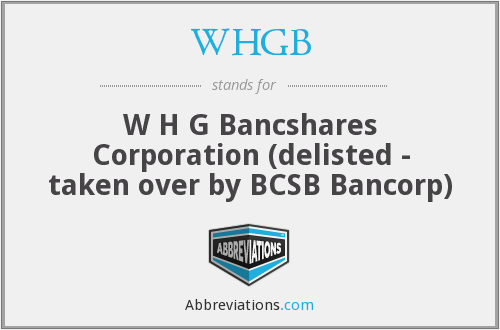 WHGB - W H G Bancshares Corporation (delisted - taken over by BCSB Bancorp)
