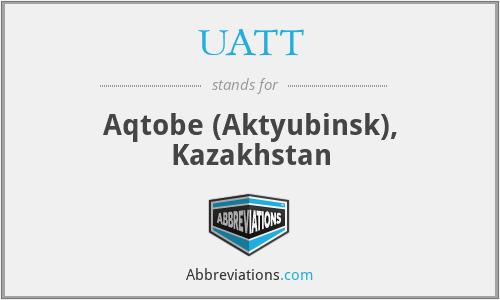 UATT - Aqtobe (Aktyubinsk), Kazakhstan