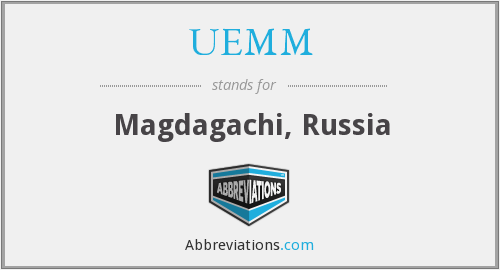 UEMM - Magdagachi, Russia