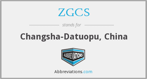 ZGCS - Changsha-Datuopu, China