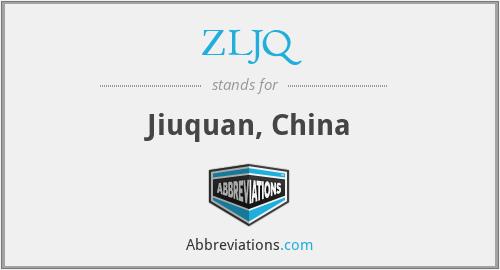 ZLJQ - Jiuquan, China