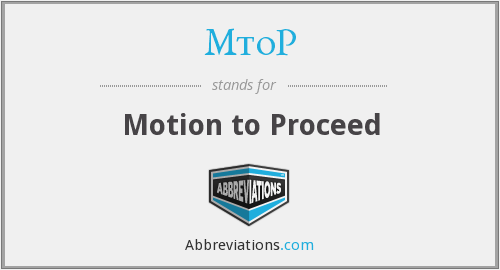 MtoP - Motion to Proceed