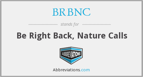 BRBNC - Be Right Back, Nature Calls