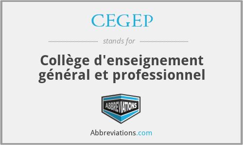 CEGEP - Collège d'enseignement général et professionnel