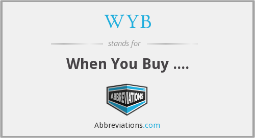 WYB - When You Buy ....