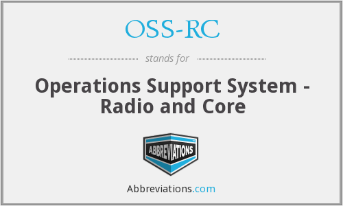 OSS-RC - Operations Support System - Radio and Core