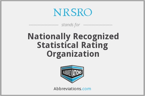 Definition: Nationally Recognized Statistical Ratings Organization – NRSRO