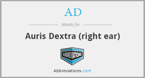 AD - Auris Dextra (right ear)
