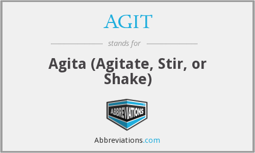 AGIT - Agita (Agitate, Stir, or Shake)