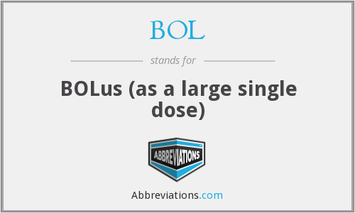 BOL - BOLus (as a large single dose)