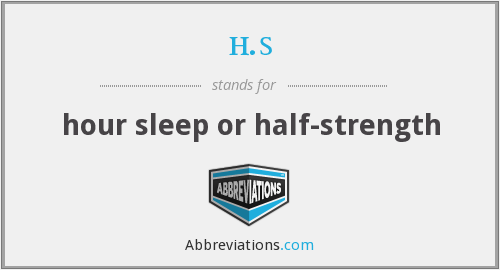 h.s - hour sleep or half-strength