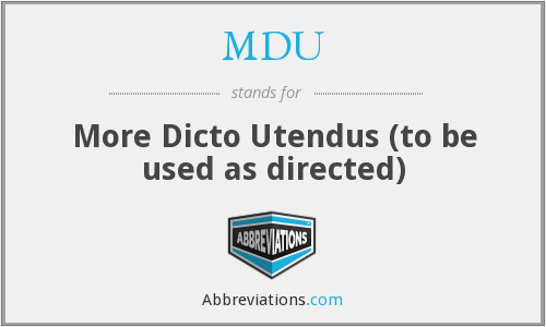 MDU - More Dicto Utendus (to be used as directed)