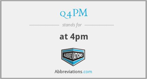 q4PM - at 4pm